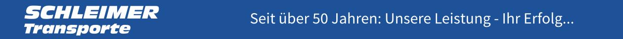 Schleimer Transporte - Seit über 50 Jahren: Unsere Leistung - Ihr Erfolg...