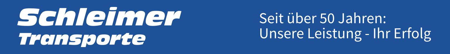 Schleimer Transporte - Seit über 50 Jahren: Unsere Leistung - Ihr Erfolg